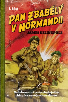 Pan Zbabělý v Normandii - James Delingpole