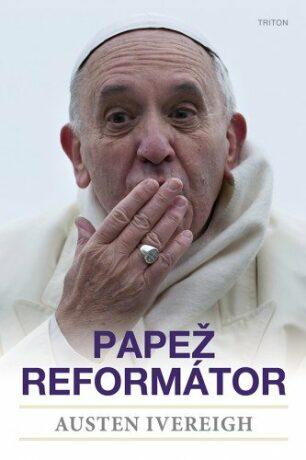 Papež reformátor - Austin Ivereigh