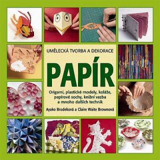 Papír Umělecká tvorba a dekorace - Brodeková Ayako, Brownová Claire Waite
