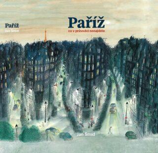 Paříž - Co v průvodci nenajdete - Jan Šmíd