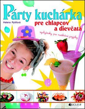 Párty kuchárka pre chlapcov a dievčatá - Helena Rytířová