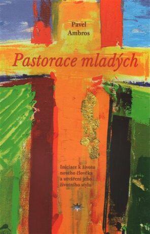 Pastorace mladých - Pavel Ambros
