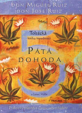 Pátá dohoda. Toltécká kniha moudrosti - Don Miguel Ruiz, Don Jose Ruiz