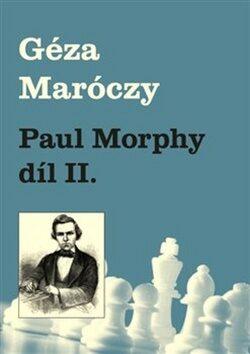 Paul Morphy díl II. - Géza Maróczy