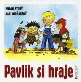 Pavlík si hraje - Jan Vodňanský, Milan Starý