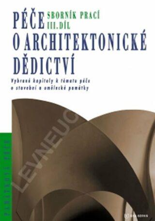 Péče o architektonické dědictví - 3. díl - kolektiv autorů