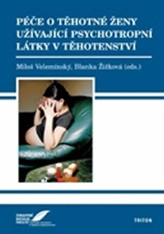 Péče o těhotné ženy užívající psychotropní látky v těhotenství - Miloš Velemínský, Blanka Žižková