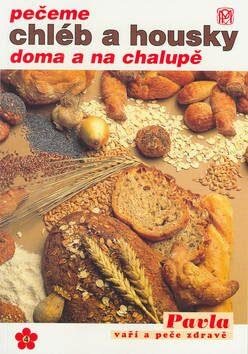 Pečeme chléb a housky doma a na chalupě - Mária Čermáková
