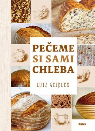 Pečeme si sami chleba - Lutz Geisler