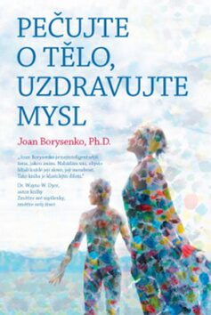 Pečujte o tělo, uzdravujte mysl - Joan Borysenko