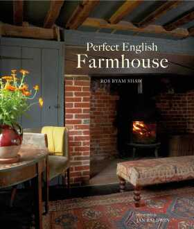 Perfect English Farmhouse - Ros Byam Shaw