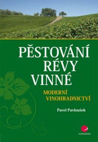 Pěstování révy vinné - Moderní vinohradnictví - Pavel Pavloušek