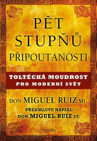 Pět stupňů připoutanosti. Toltécká moudrost pro moderní svět - Don Miguel Ruiz, Don Miguel ml.