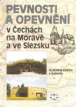 Pevnosti a opevnění v Čechách, na Moravě a ve Slezsku - Vladimír Kupka