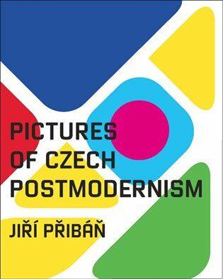 Pictures of Czech Postmodernism - Jiří Přibáň