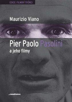 Pier Paolo Pasolini a jeho filmy - Maurizio Viano