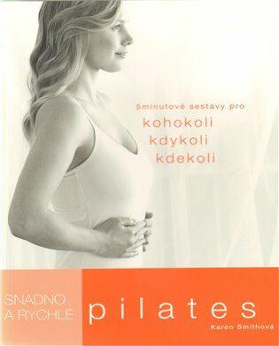Pilates snadno a rychle - Karen Smtihová,