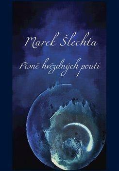 Písně hvězdných poutí - Marek Šlechta