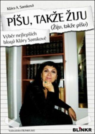 Píšu, takže žiju (Žiju, takže píšu) - Klára A. Samková
