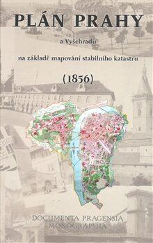 Plán Prahy a Vyšehradu na základě mapování stabilního katastru (1856) - Barbora Lašťovková, Marek Lašťovka