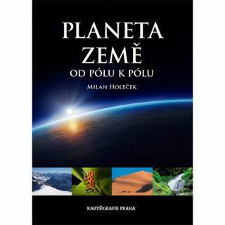 Planeta Země od pólu k pólu - Milan Holeček, Jaroslav Synek