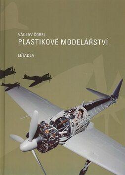 Plastikové modelářství Letadla - Václav Šorel