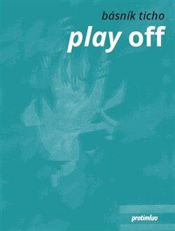 Play off - Básník Ticho