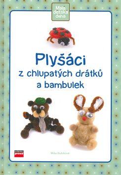 Plyšáci z chlupatých drátků a bambulek - Michaela Bubíková