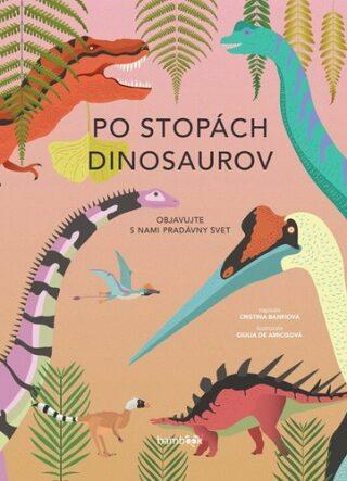 Po stopách dinosaurov - Giulia De Amicisová, Cristina M. Banfiová