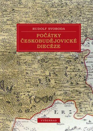 Počátky českobudějovické diecéze - Rudolf Svoboda
