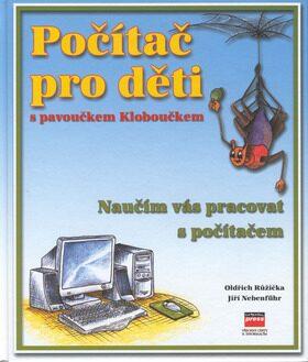 Počítač pro děti s pavoučkem Kloboučkem - Oldřich Růžička, Jiří Nebenführ