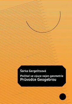 Počítač ve výuce nejen geometrie Průvodce Geogebrou - Gergelitsová Šárka