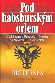 Pod Habsburským orlem - Jiří Pernes