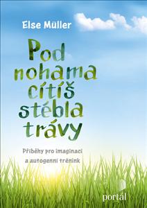 Pod nohama cítíš stébla trávy - Příběhy pro imaginaci a autogenní trénink - Jürgen Müller, Else