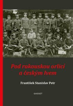 Pod rakouskou orlicí a českým lvem - František Stanislav Petr