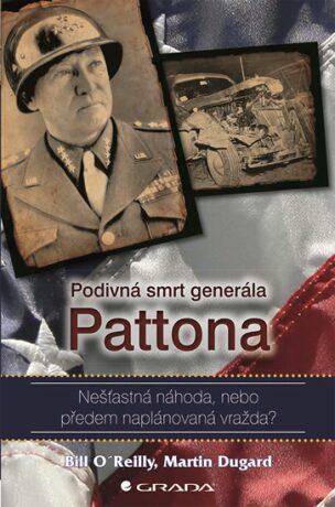 Podivná smrt generála Pattona - Nešťastná náhoda, nebo předem naplánovaná vražda? - Bill O´Reilly
