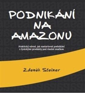 Podnikání na Amazonu - Zdeněk Steiner