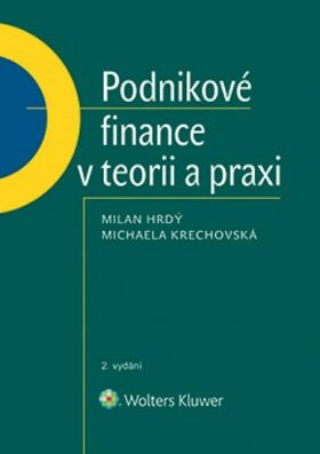 Podnikové finance v teorii a praxi (2. vydání) - Milan Hrdý, Michaela Krechovská