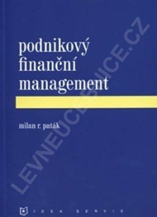 Podnikový finanční management (1. vydání) - Paták M. R.