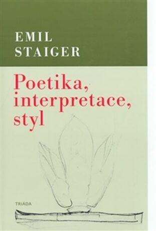 Poetika, interpretace, styl - Emil Staiger