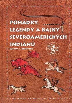 Pohádky, legendy a bajky severoamerických Indiánů - Gustav A. Konitzky