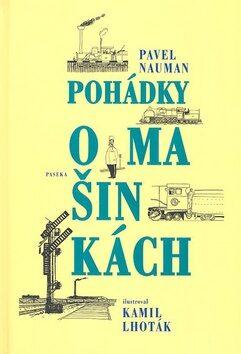 Pohádky o mašinkách (staré vydání) - Kamil Lhoták, Pavel Nauman