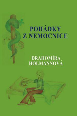 Pohádky z nemocnice - Holmannová Drahomíra