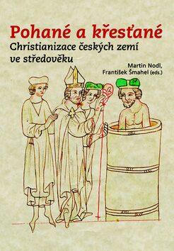 Pohané a křesťané - František Šmahel, Martin Nodl