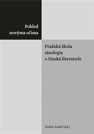 Pohled novýma očima. Pražská škola sinologie o čínské literatuře - Dušan Andrš