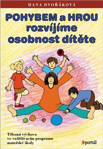 Pohybem a hrou rozvíjíme osobnost dítěte - Hana Dvořáková