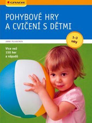 Pohybové hry a cvičení s dětmi od 1-3 let - Pulkkinen Anne
