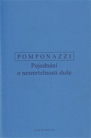 Pojednání o nesmrtelnosti duše - Pomponazzi Pietro