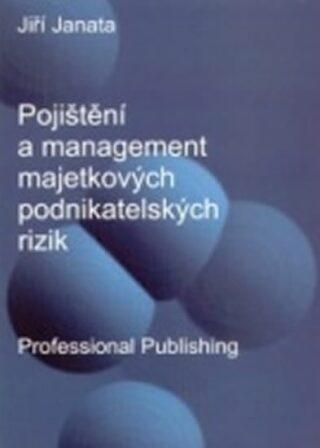 Pojištění a management majetkových podnikatelských rizik - Jiří Janata