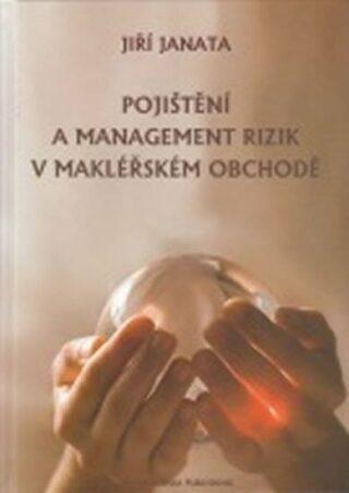 Pojištění a management rizik v makléřském obchodě - Jiří Janata